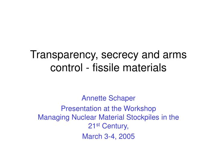 Transparency secrecy and arms control fissile materials