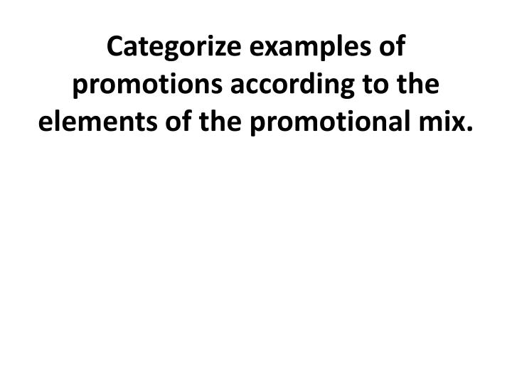 Categorize examples of promotions according to the elements of the promotional mix.