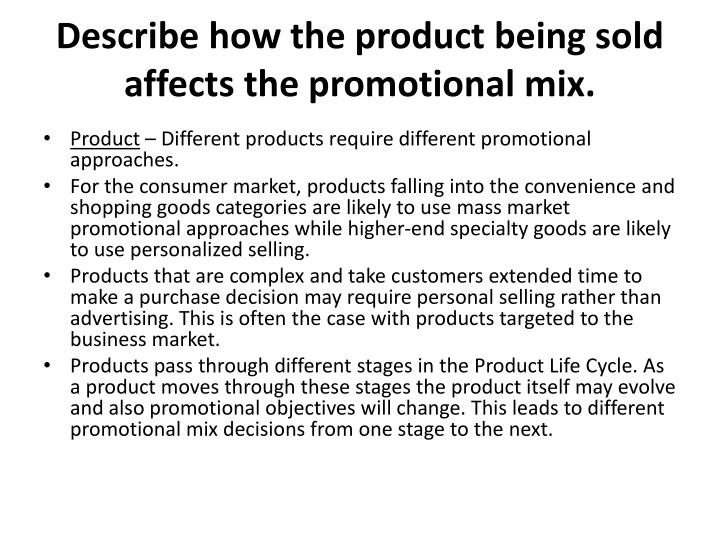 Describe how the product being sold affects the promotional mix.