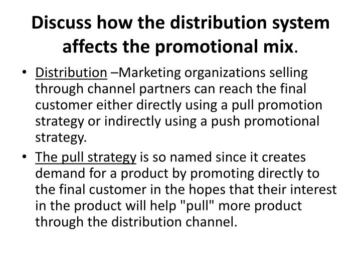 Discuss how the distribution system affects the promotional mix