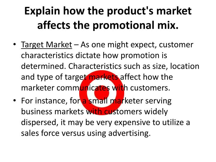 Explain how the product's market affects the promotional mix.