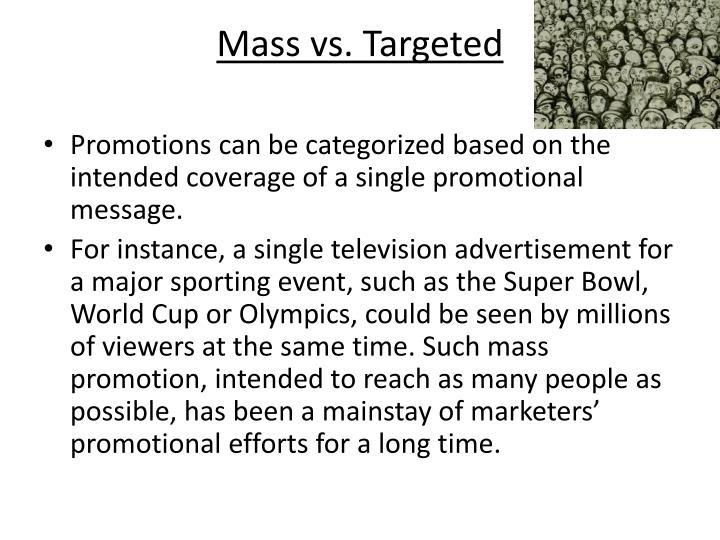Mass vs. Targeted