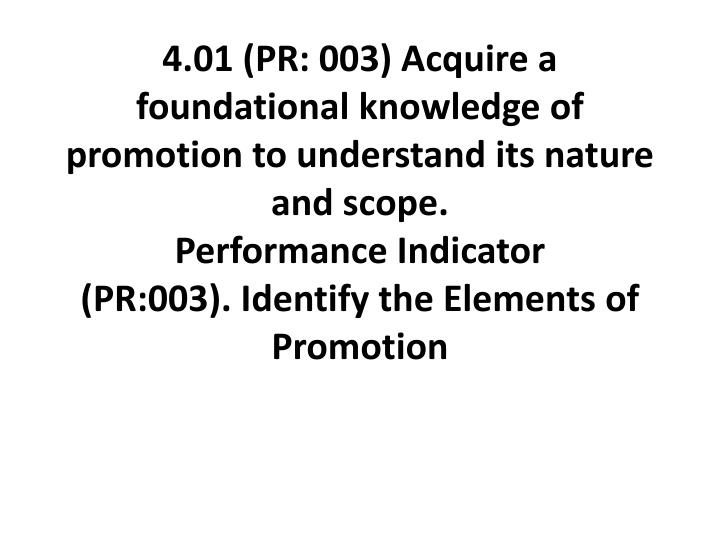 4.01 (PR: 003) Acquire a foundational knowledge of promotion to understand its nature and scope.