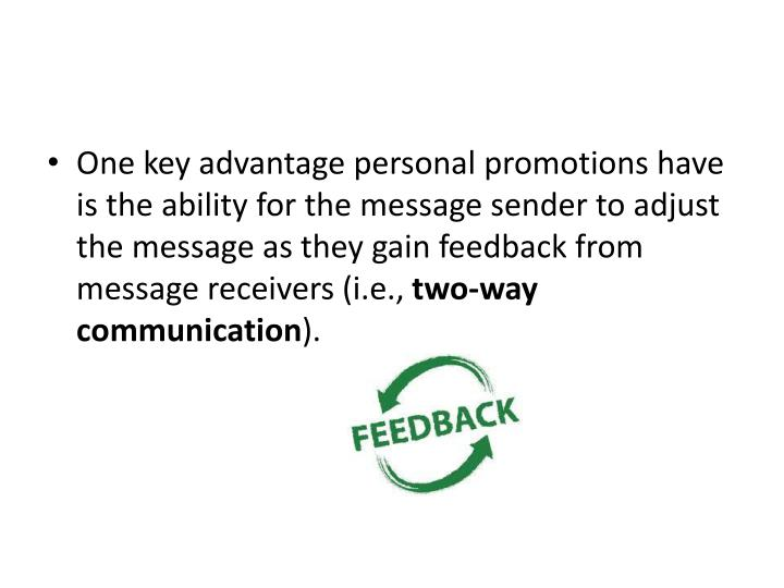 One key advantage personal promotions have is the ability for the message sender to adjust the message as they gain feedback from message receivers (i.e.,