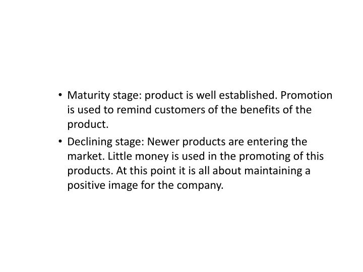 Maturity stage: product is well established. Promotion is used to remind customers of the benefits of the product.