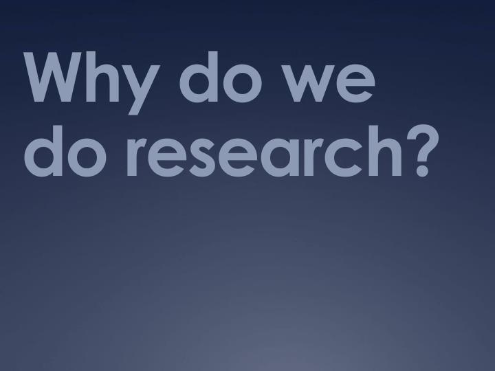 why do we do research