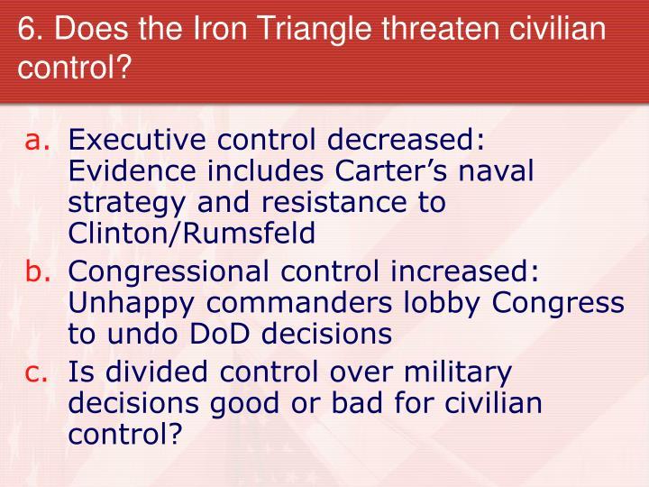 6. Does the Iron Triangle threaten civilian control?