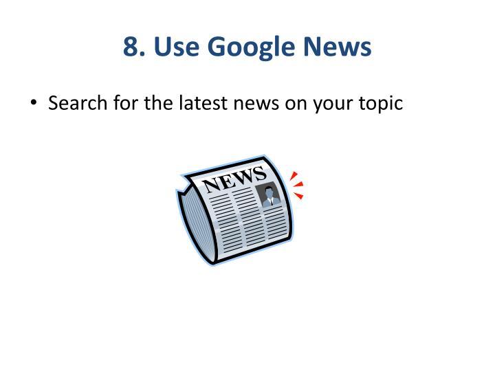 8. Use Google News
