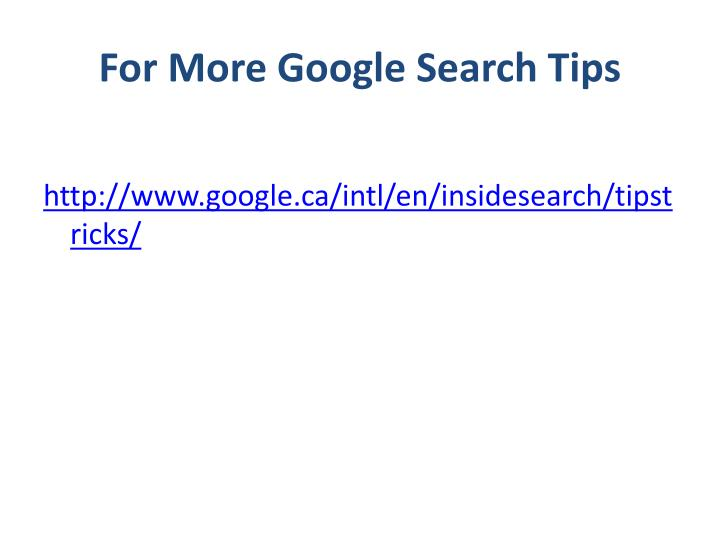 For More Google Search Tips