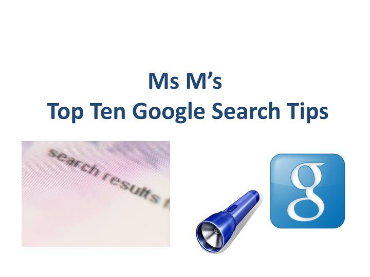 Ms m s top ten google search tips