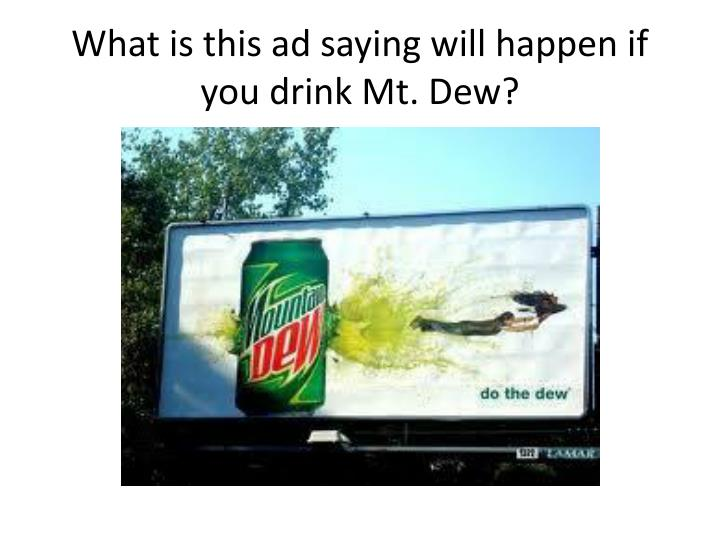 What is this ad saying will happen if you drink Mt. Dew?