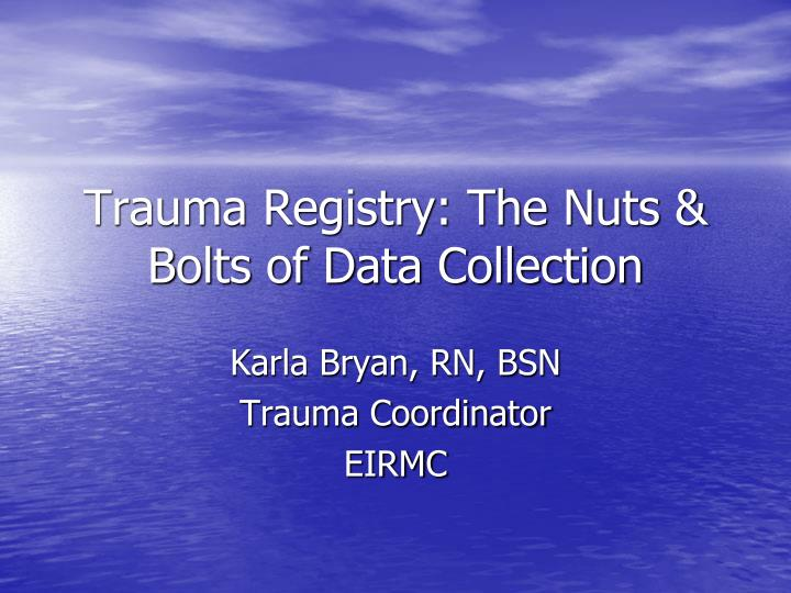 trauma registry the nuts bolts of data collection