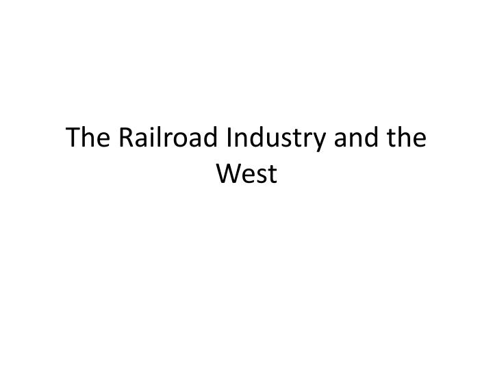 the railroad industry and the west n.