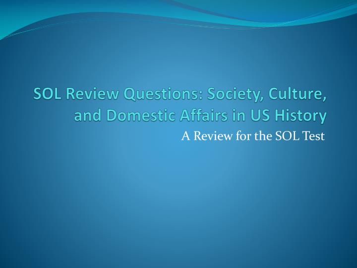 sol review questions society culture and domestic affairs in us history