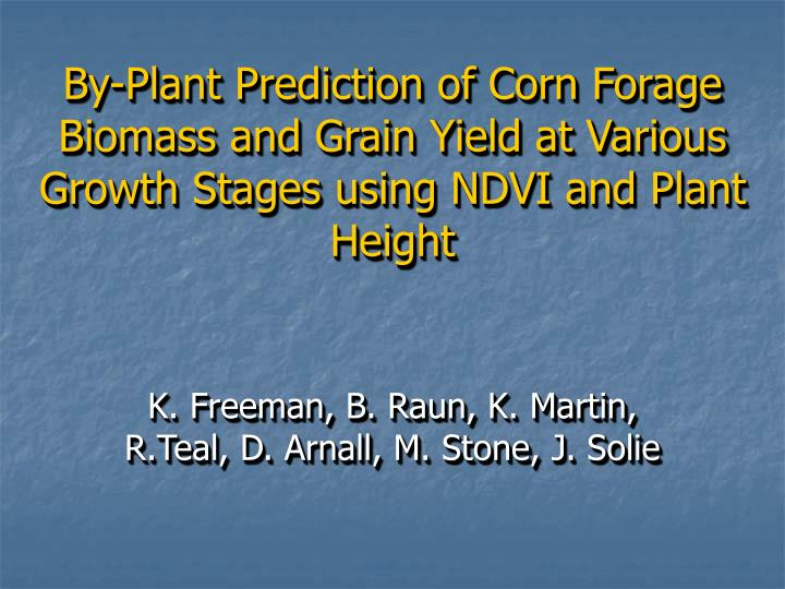 By-Plant Prediction of Corn Forage Biomass and Grain Yield at Various Growth Stages using NDVI and P...