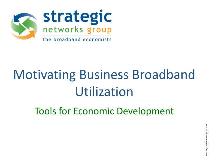 Motivating Business Broadband