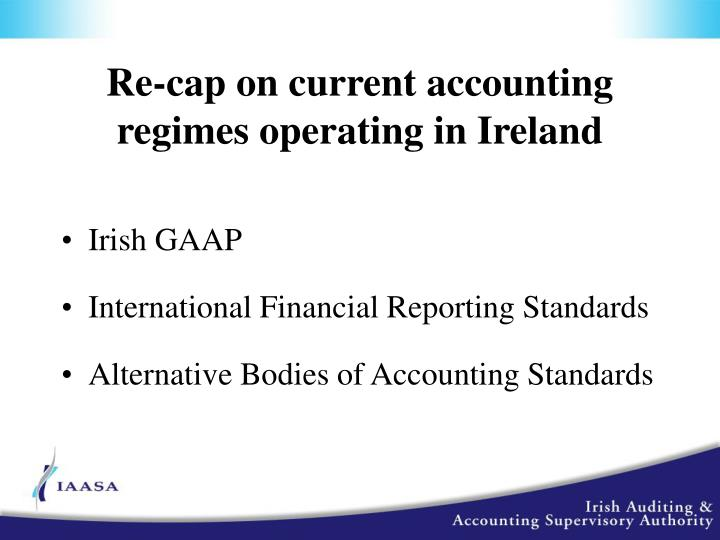 Re-cap on current accounting regimes operating in Ireland