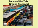 focus of the talk ground transport