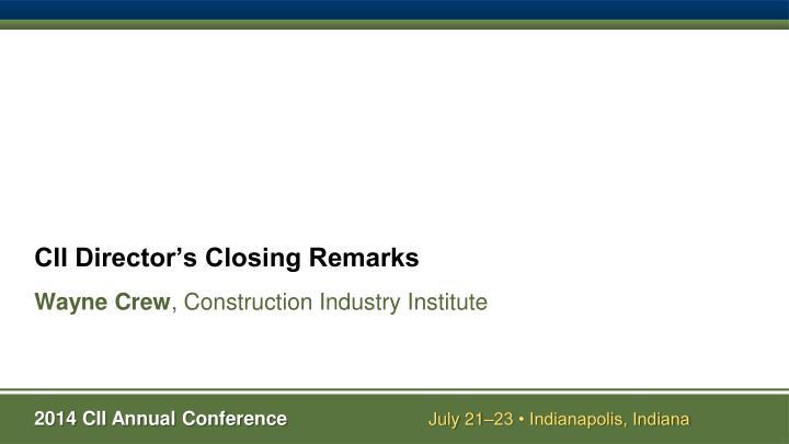 CII Director's Closing Remarks