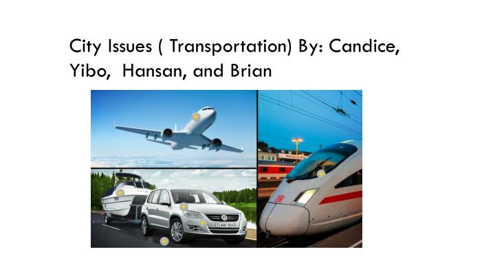 City Issues ( Transportation) By: Candice,