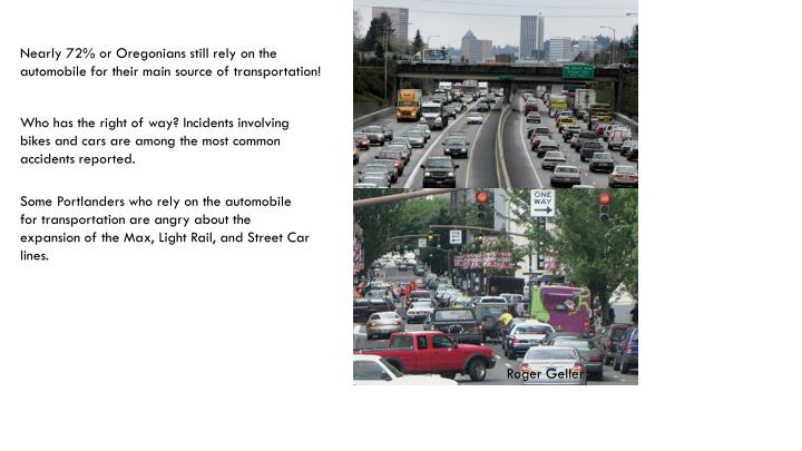 Nearly 72% or Oregonians still rely on the automobile for their main source of transportation!