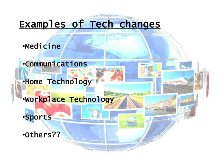 Examples of Tech changes