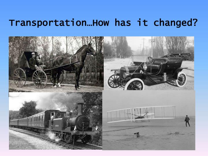 Transportation…How has it changed?