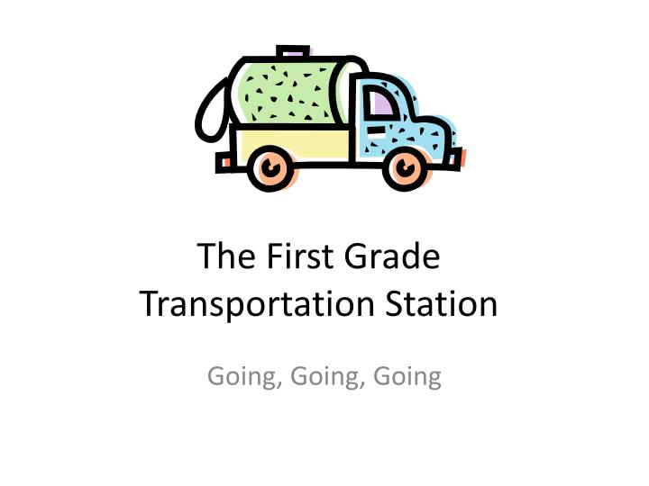 the first grade transportation station