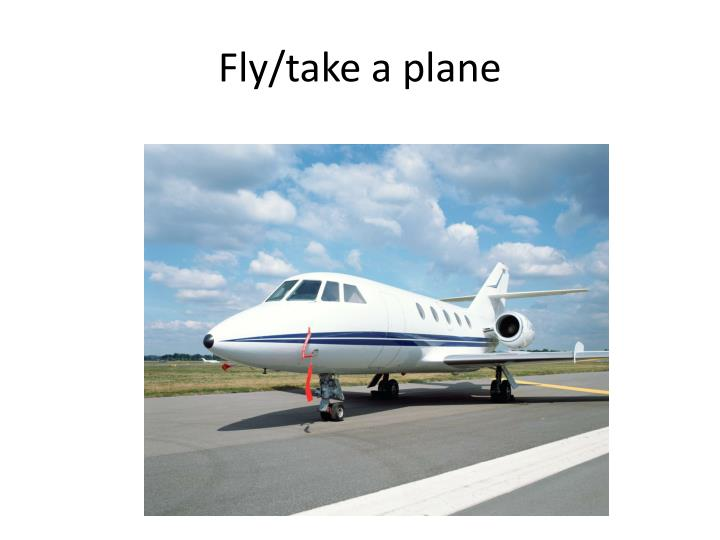 Fly/take a plane
