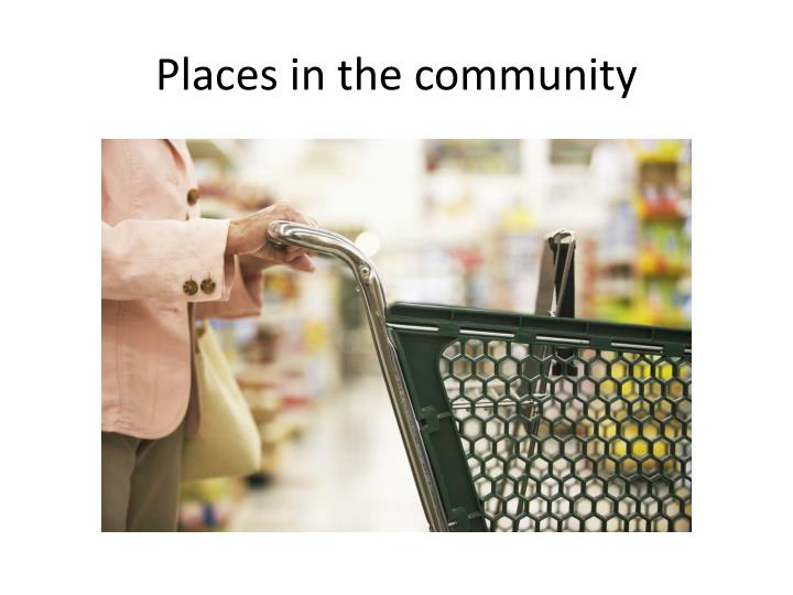 Places in the community