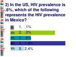 2 in the us hiv prevalence is 6 which of the following represents the hiv prevalence in mexico