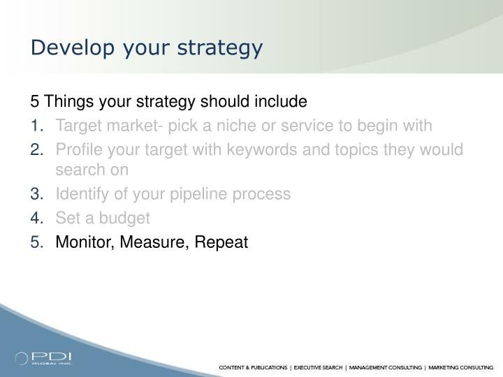 Develop your strategy