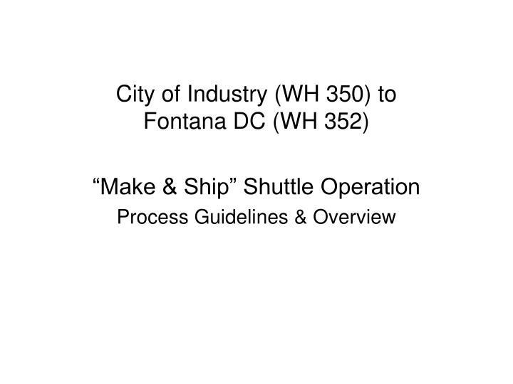 City of Industry (WH 350) to Fontana DC (WH 352)