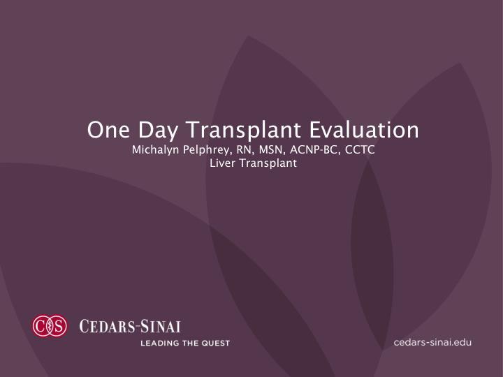 One Day Transplant Evaluation