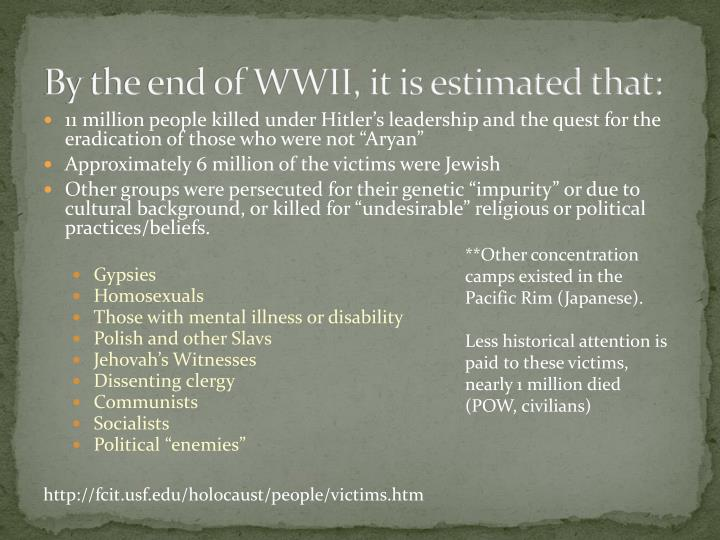 By the end of WWII, it is estimated that: