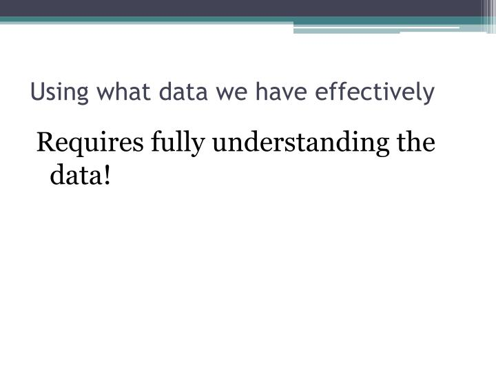 Using what data we have effectively