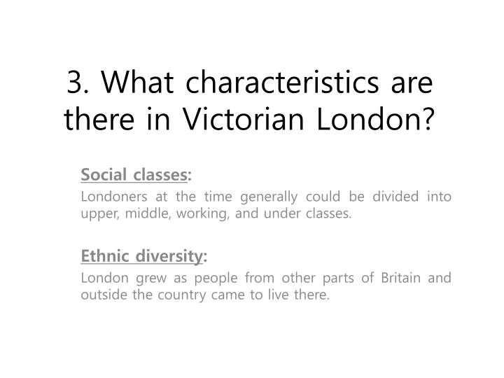 3. What characteristics are there in Victorian London?