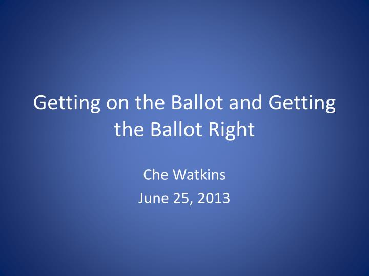 Getting on the Ballot and Getting the Ballot Right