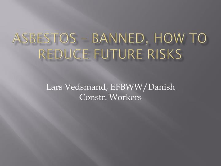 asbestos banned how to reduce future risks n.