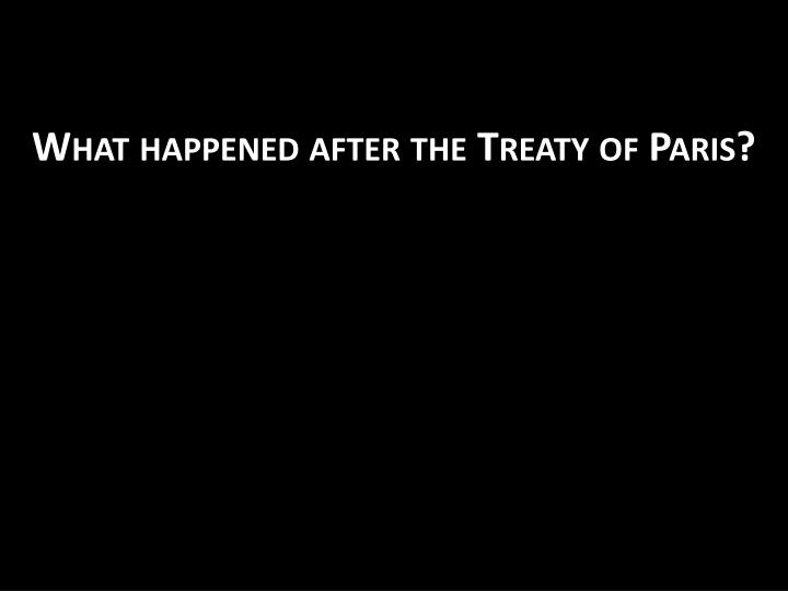 What happened after the Treaty of Paris?