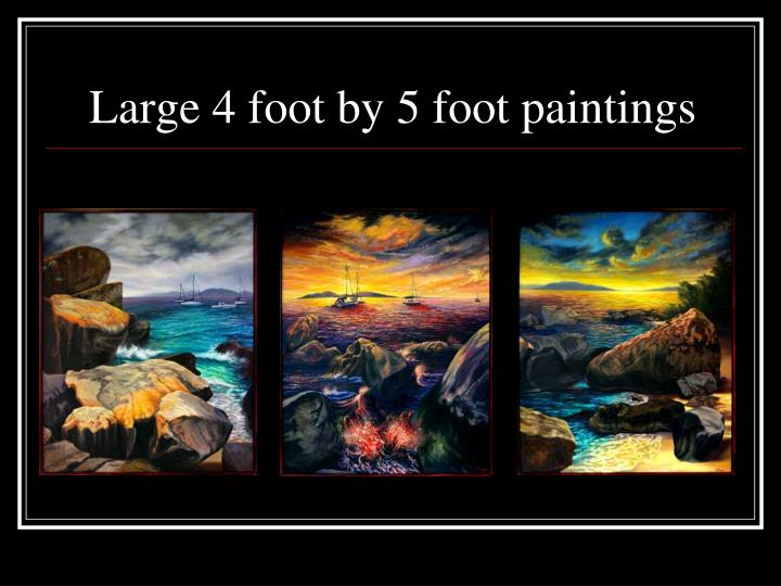 Large 4 foot by 5 foot paintings