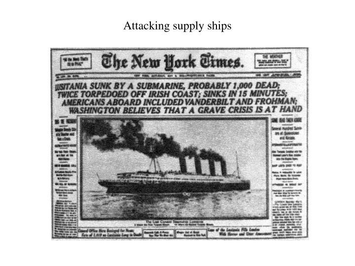 Attacking supply ships