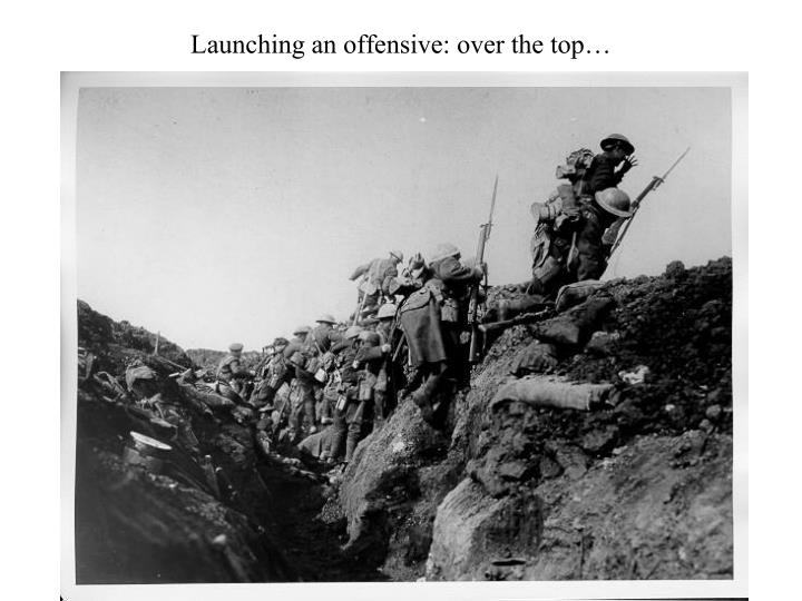 Launching an offensive: over the top…