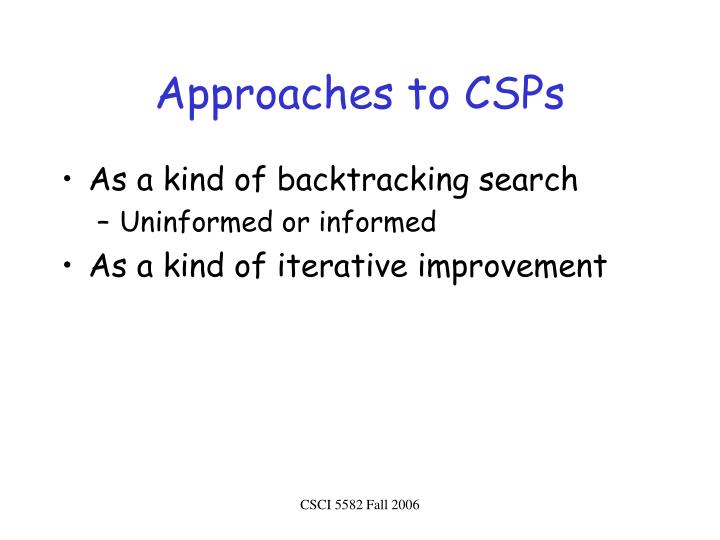 Approaches to CSPs