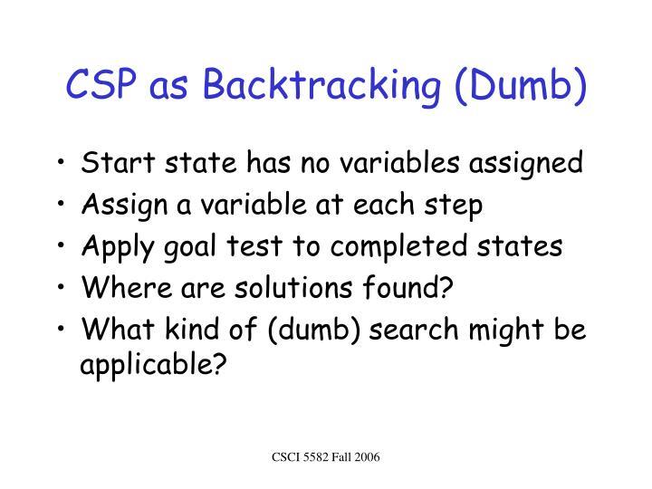 CSP as Backtracking (Dumb)
