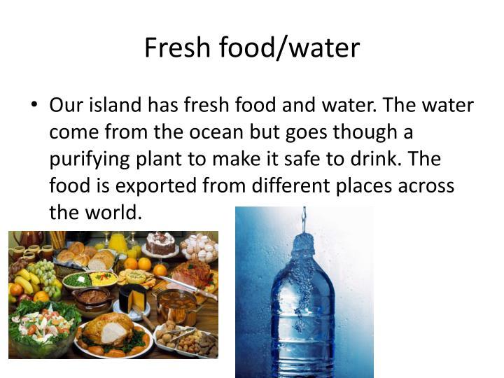Fresh food/water