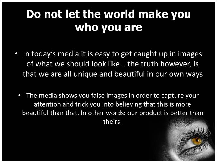 Do not let the world make you who you are