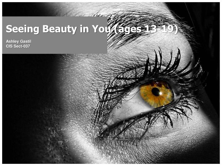 Seeing beauty in you ages 13 19