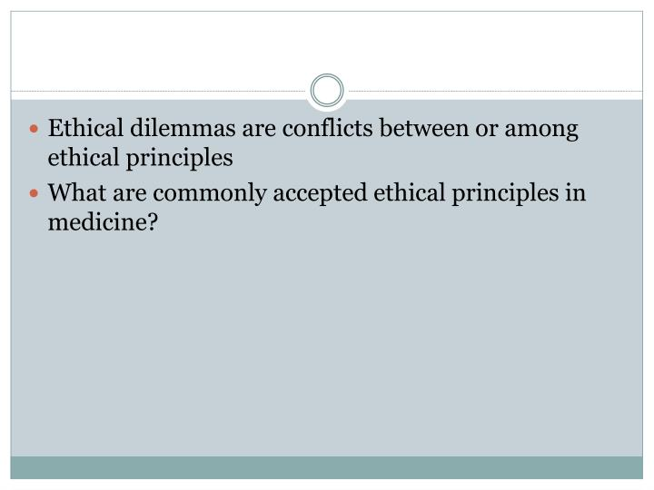 Ethical dilemmas are conflicts between or among ethical principles
