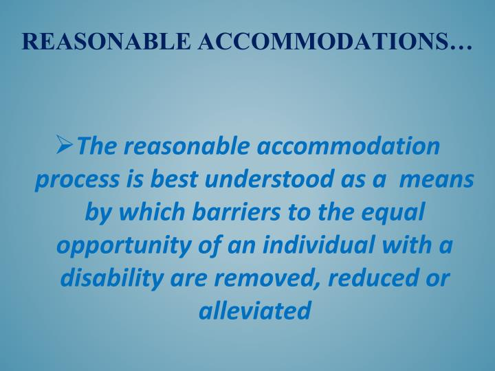 The reasonable accommodation   process is best understood as a  means by which barriers to the equal opportunity of an individual with a disability are removed, reduced or alleviated